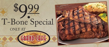 Grand Cafe $9.99 T-bone steak special